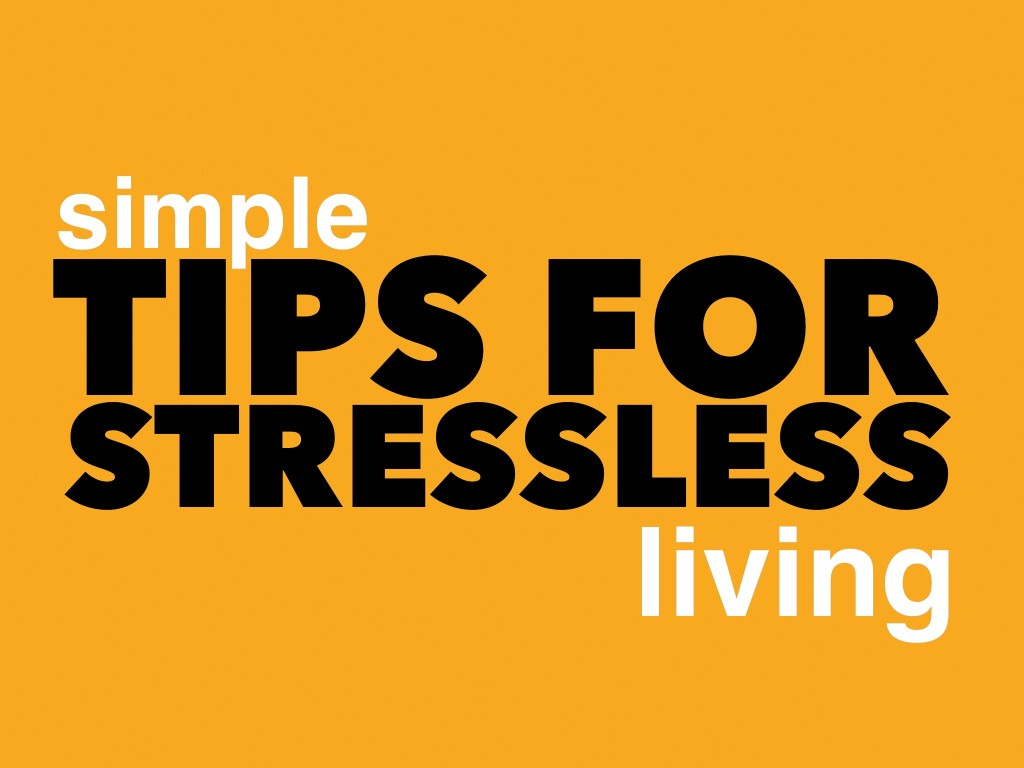 Simple tips for stressless living