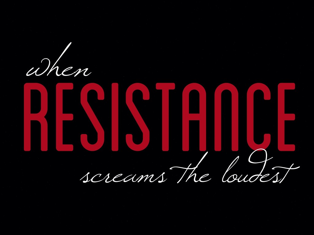 When Resistance Screams the Loudest