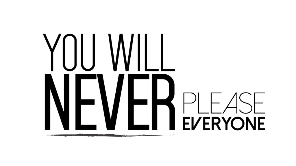 You-Will-Never-Please-Everyone