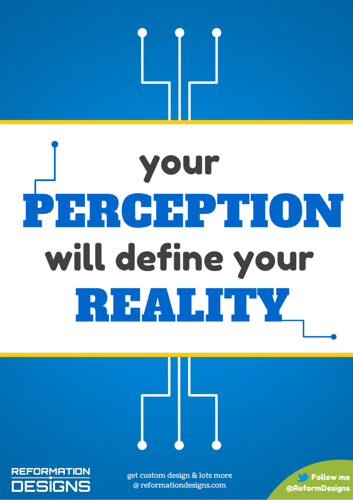 Your Perception Will Define Your Reality