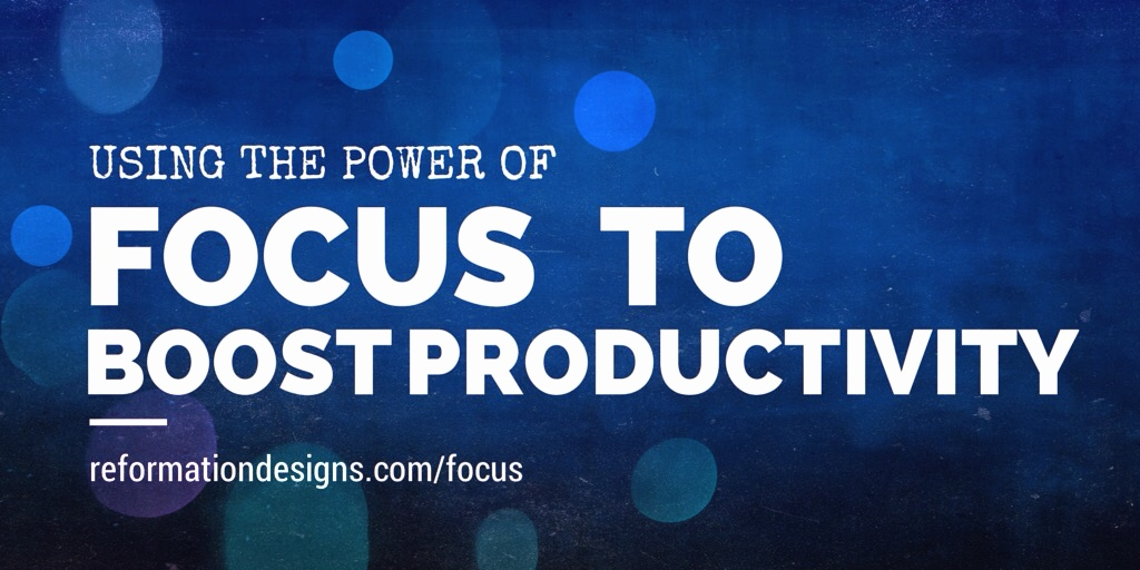 The power of focus to boost productivity